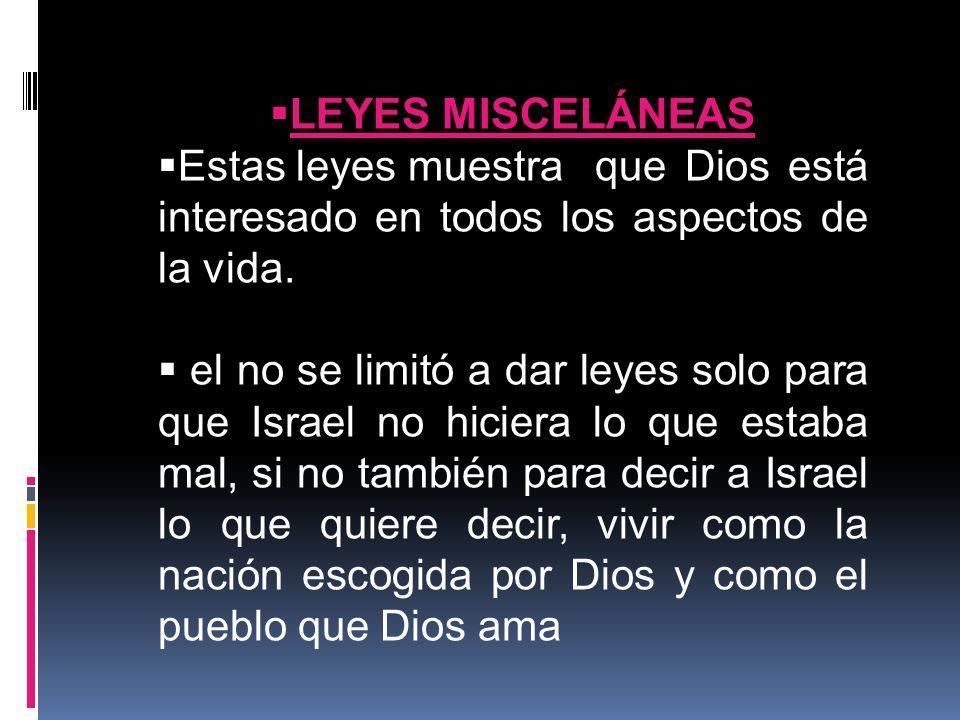 LEYES MISCELÁNEAS Estas leyes muestra que Dios está interesado en todos los aspectos de la vida.