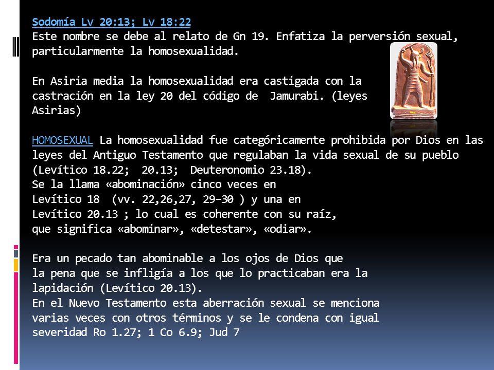 Sodomía Lv 20:13; Lv 18:22 Este nombre se debe al relato de Gn 19