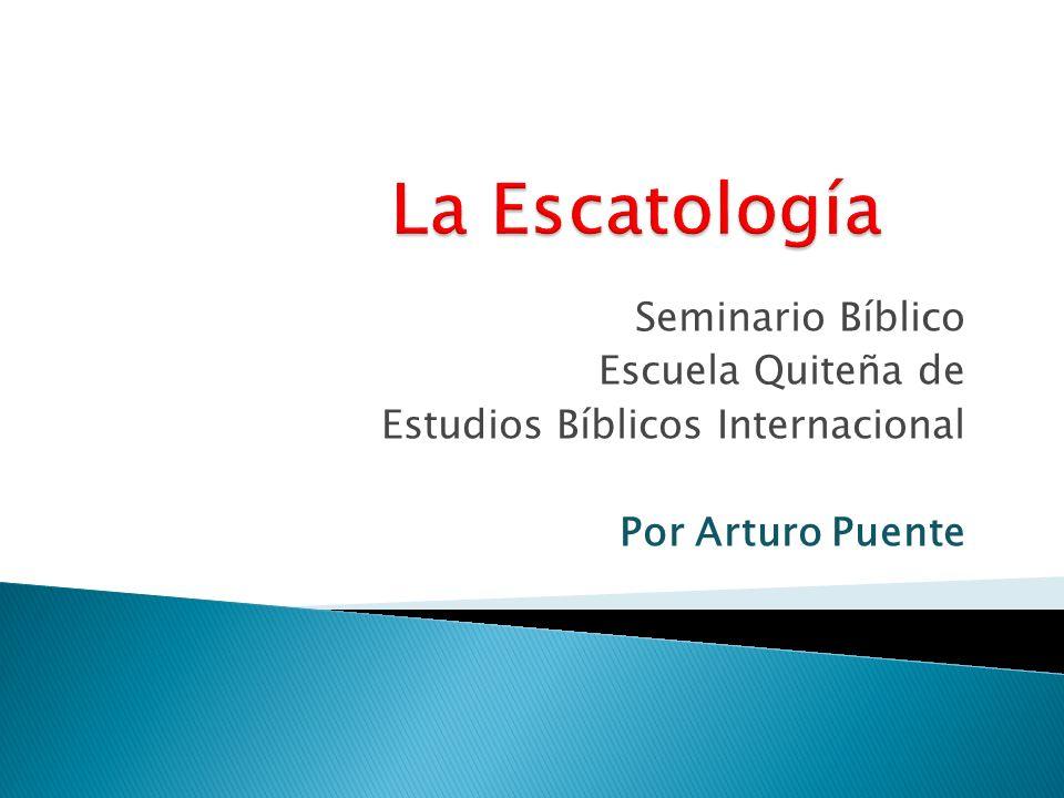 La Escatología Seminario Bíblico Escuela Quiteña de