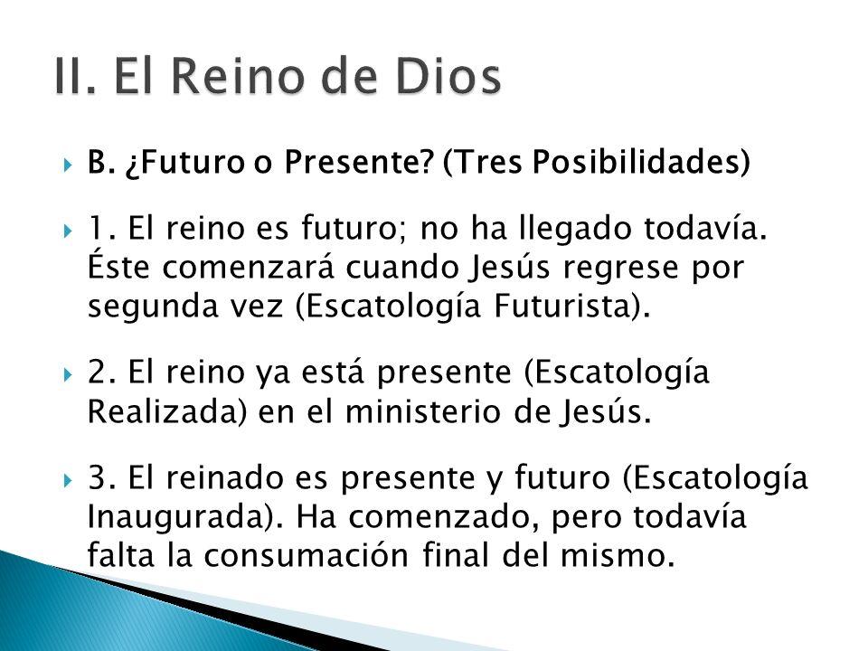 II. El Reino de Dios B. ¿Futuro o Presente (Tres Posibilidades)
