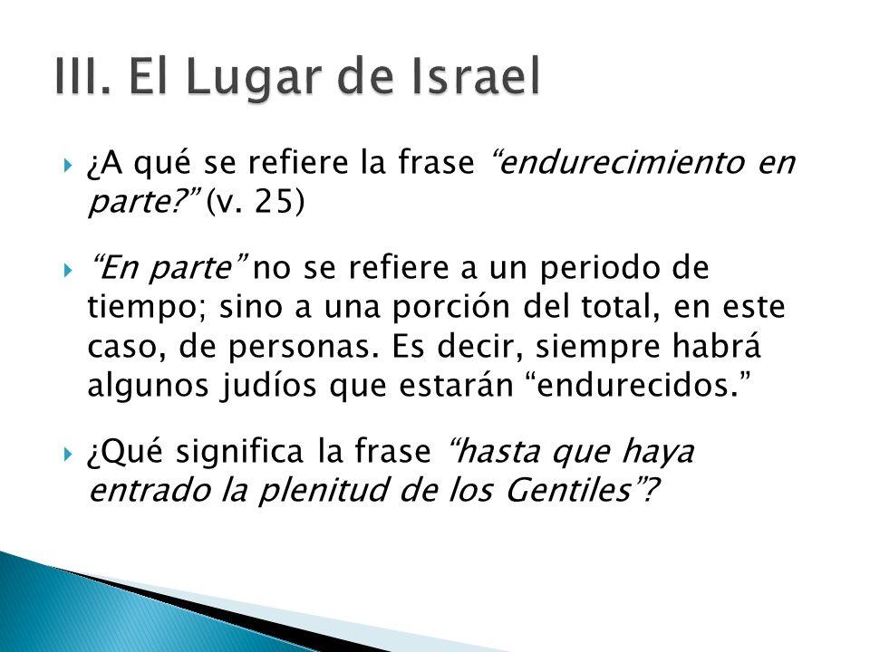 III. El Lugar de Israel ¿A qué se refiere la frase endurecimiento en parte (v. 25)