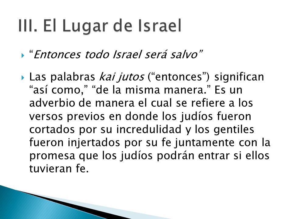 III. El Lugar de Israel Entonces todo Israel será salvo