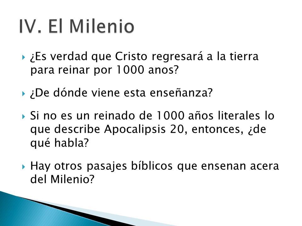 IV. El Milenio ¿Es verdad que Cristo regresará a la tierra para reinar por 1000 anos ¿De dónde viene esta enseñanza