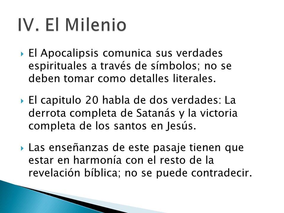IV. El MilenioEl Apocalipsis comunica sus verdades espirituales a través de símbolos; no se deben tomar como detalles literales.