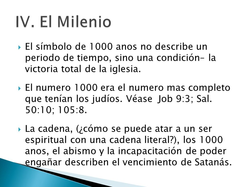 IV. El MilenioEl símbolo de 1000 anos no describe un periodo de tiempo, sino una condición– la victoria total de la iglesia.