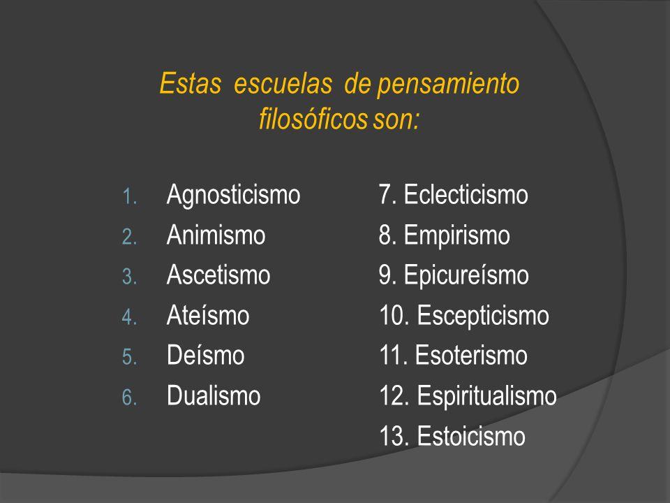 Estas escuelas de pensamiento filosóficos son: