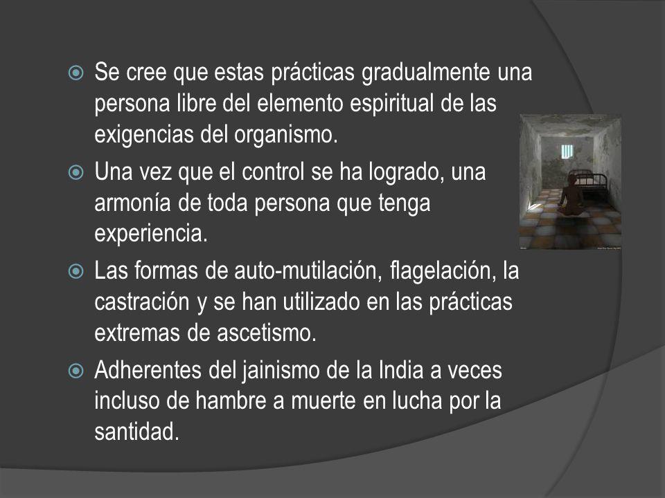Se cree que estas prácticas gradualmente una persona libre del elemento espiritual de las exigencias del organismo.
