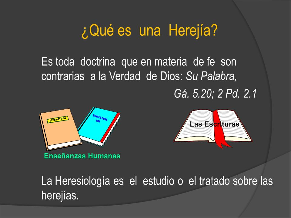 ¿Qué es una Herejía Es toda doctrina que en materia de fe son contrarias a la Verdad de Dios: Su Palabra,
