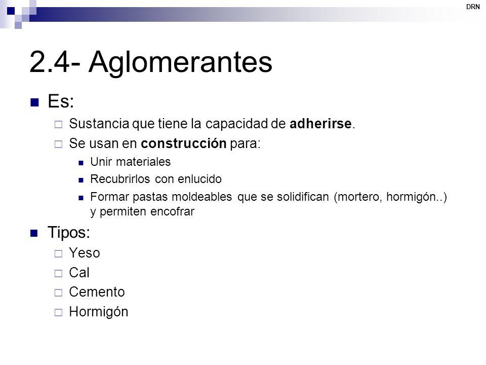 2.4- Aglomerantes Es: Tipos: