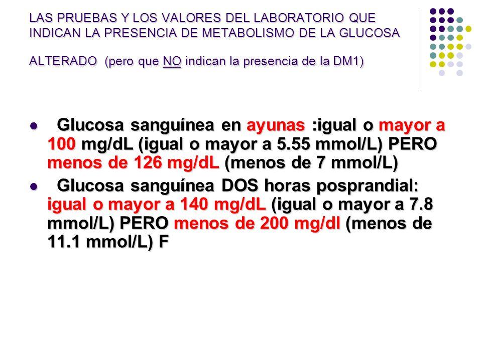 LAS PRUEBAS Y LOS VALORES DEL LABORATORIO QUE INDICAN LA PRESENCIA DE METABOLISMO DE LA GLUCOSA ALTERADO (pero que NO indican la presencia de la DM1)