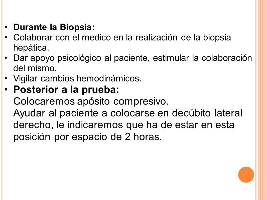 Durante la Biopsia: Colaborar con el medico en la realización de la biopsia hepática.