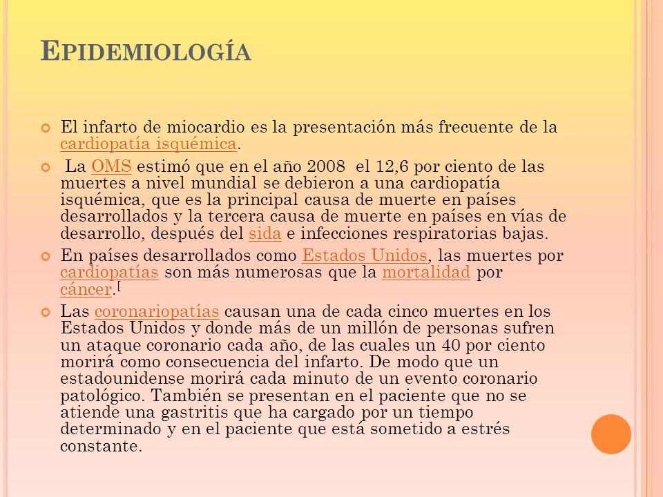Epidemiología El infarto de miocardio es la presentación más frecuente de la cardiopatía isquémica.