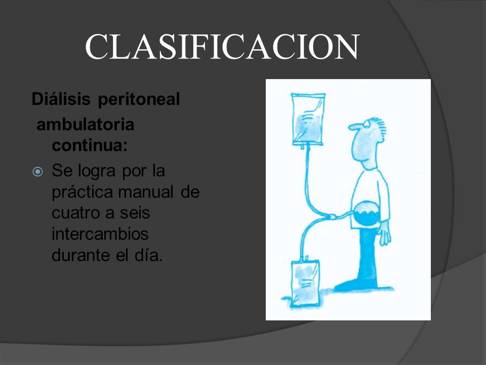 CLASIFICACION Diálisis peritoneal ambulatoria continua: