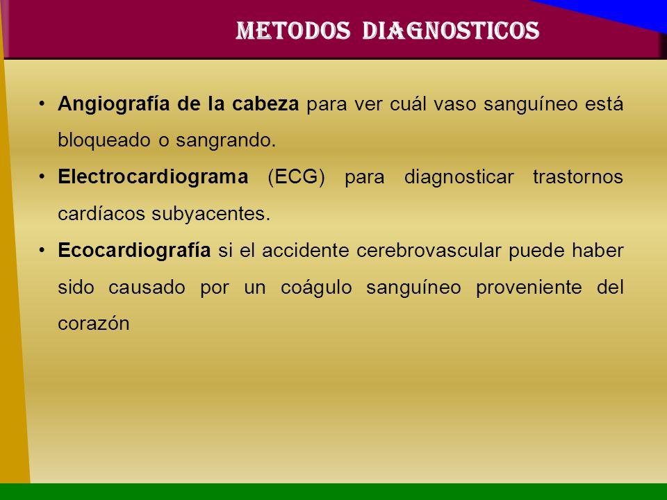 METODOS DIAGNOSTICOS Angiografía de la cabeza para ver cuál vaso sanguíneo está bloqueado o sangrando.