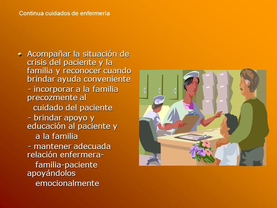 - incorporar a la familia precozmente al cuidado del paciente
