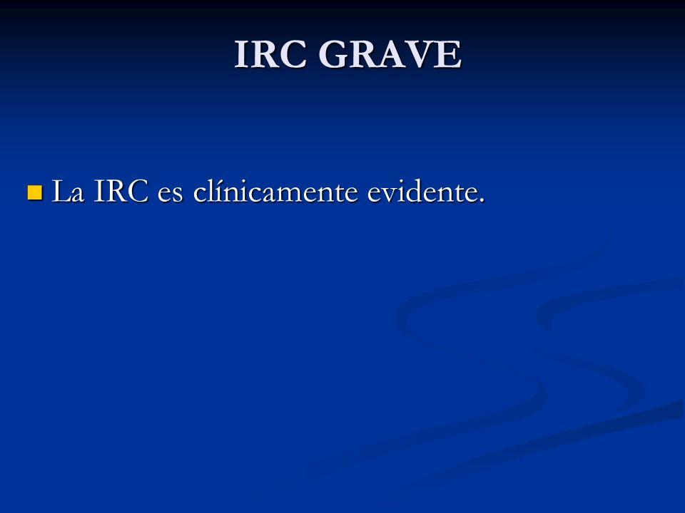 IRC GRAVE La IRC es clínicamente evidente.