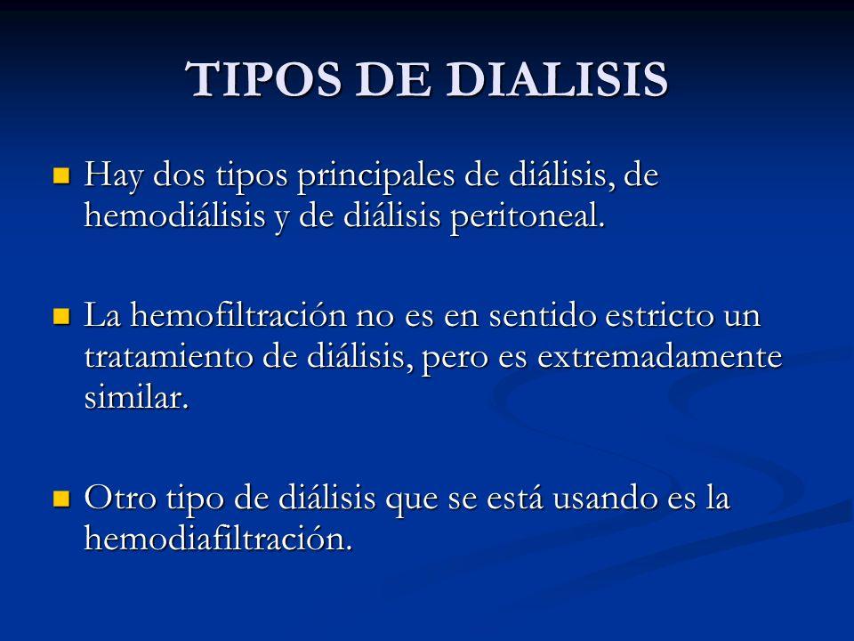 TIPOS DE DIALISIS Hay dos tipos principales de diálisis, de hemodiálisis y de diálisis peritoneal.