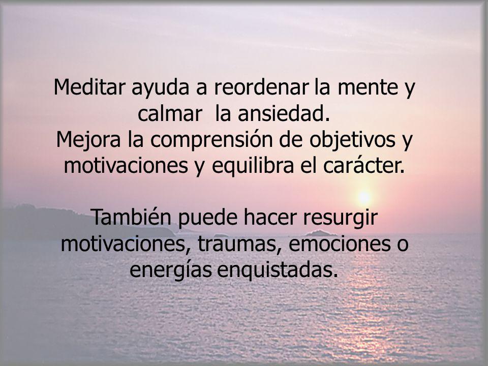 Meditar ayuda a reordenar la mente y calmar la ansiedad.