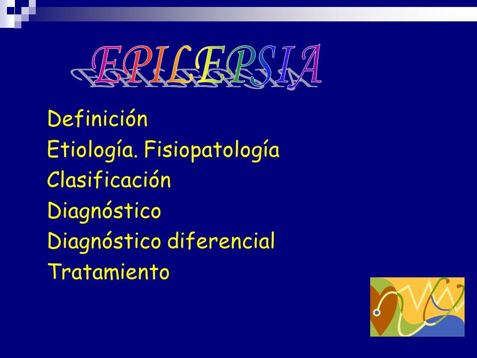 EPILEPSIA Definición. Etiología. Fisiopatología. Clasificación. Diagnóstico. Diagnóstico diferencial.