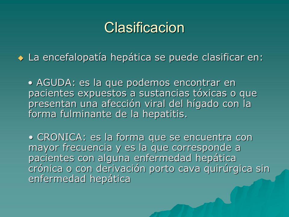 Clasificacion La encefalopatía hepática se puede clasificar en: