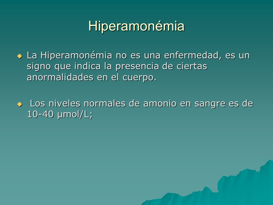 Hiperamonémia La Hiperamonémia no es una enfermedad, es un signo que indica la presencia de ciertas anormalidades en el cuerpo.