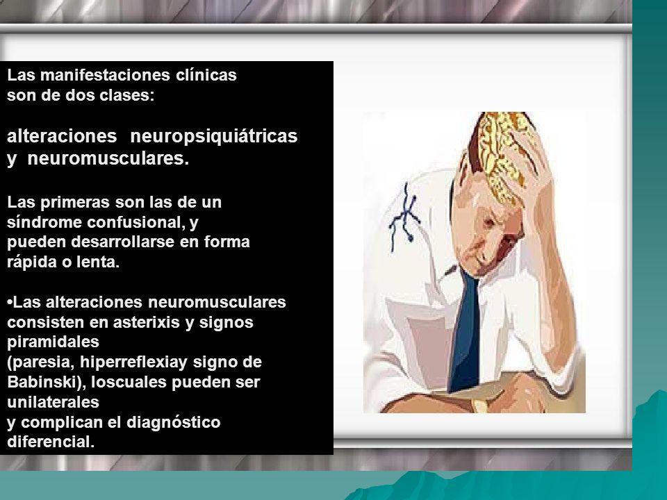 alteraciones neuropsiquiátricas y neuromusculares.