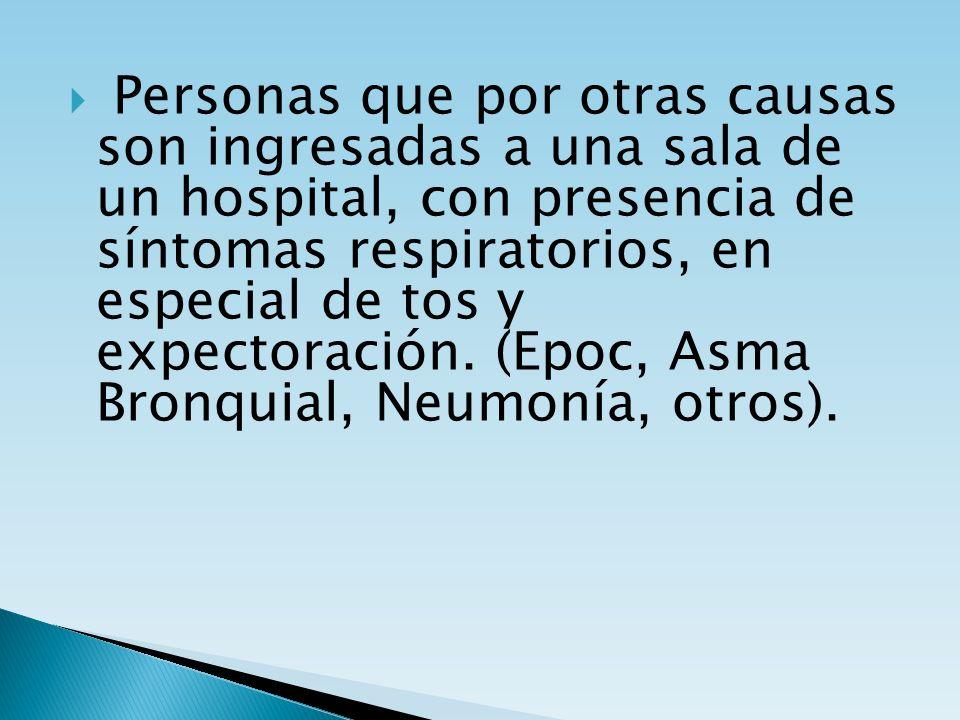 Personas que por otras causas son ingresadas a una sala de un hospital, con presencia de síntomas respiratorios, en especial de tos y expectoración.