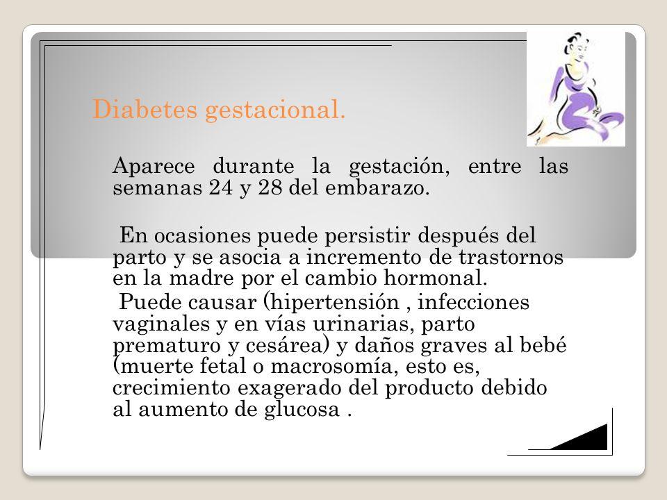 Diabetes gestacional. Aparece durante la gestación, entre las semanas 24 y 28 del embarazo.
