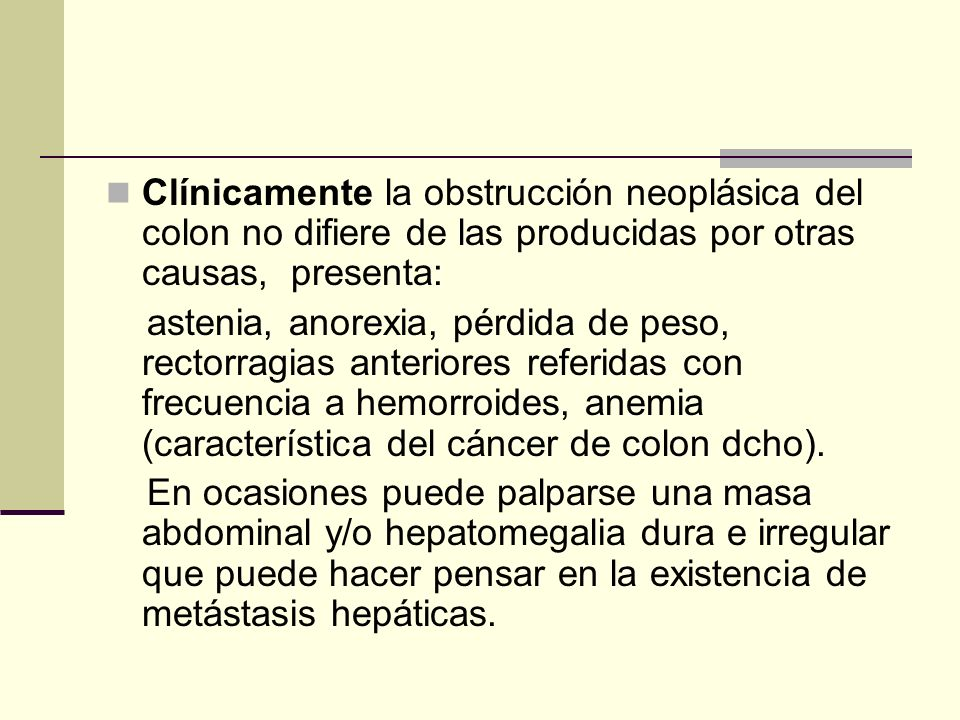Clínicamente la obstrucción neoplásica del colon no difiere de las producidas por otras causas, presenta: