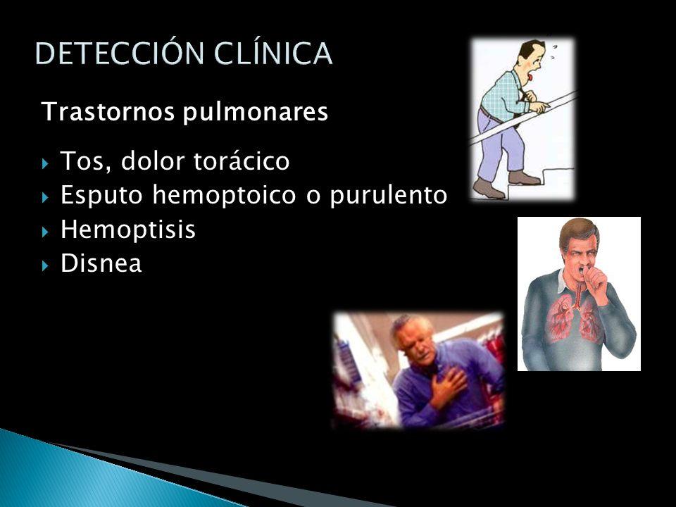 DETECCIÓN CLÍNICA Trastornos pulmonares Tos, dolor torácico