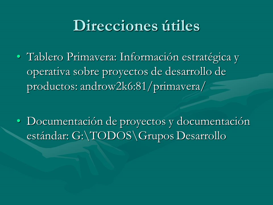 Direcciones útiles Tablero Primavera: Información estratégica y operativa sobre proyectos de desarrollo de productos: androw2k6:81/primavera/