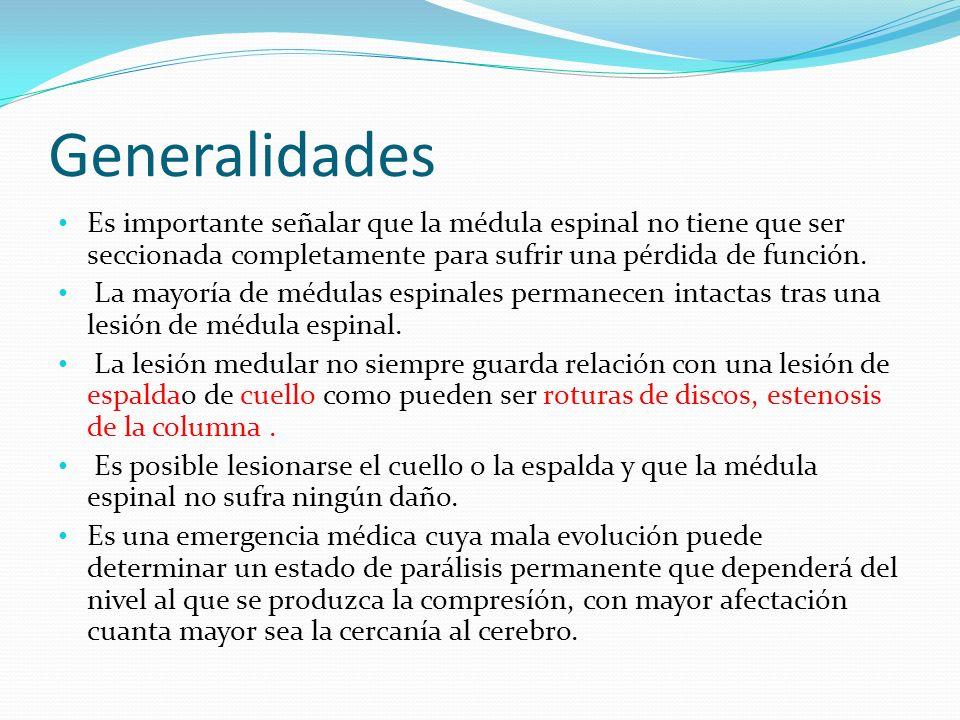 Generalidades Es importante señalar que la médula espinal no tiene que ser seccionada completamente para sufrir una pérdida de función.