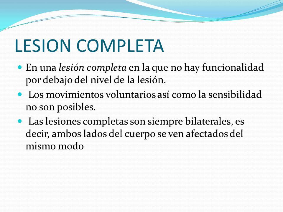 LESION COMPLETA En una lesión completa en la que no hay funcionalidad por debajo del nivel de la lesión.