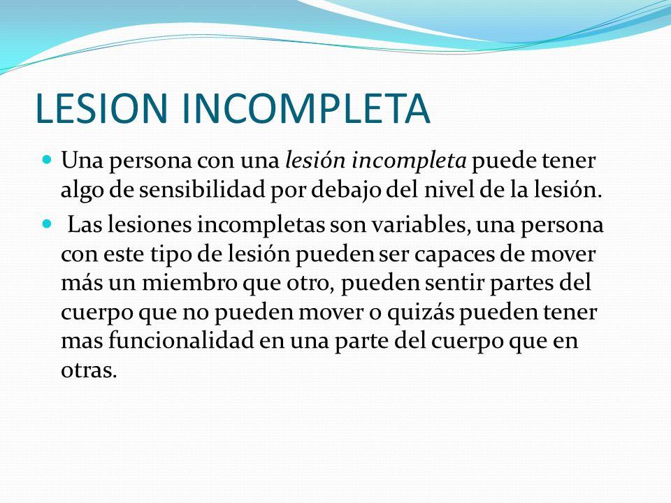 LESION INCOMPLETA Una persona con una lesión incompleta puede tener algo de sensibilidad por debajo del nivel de la lesión.