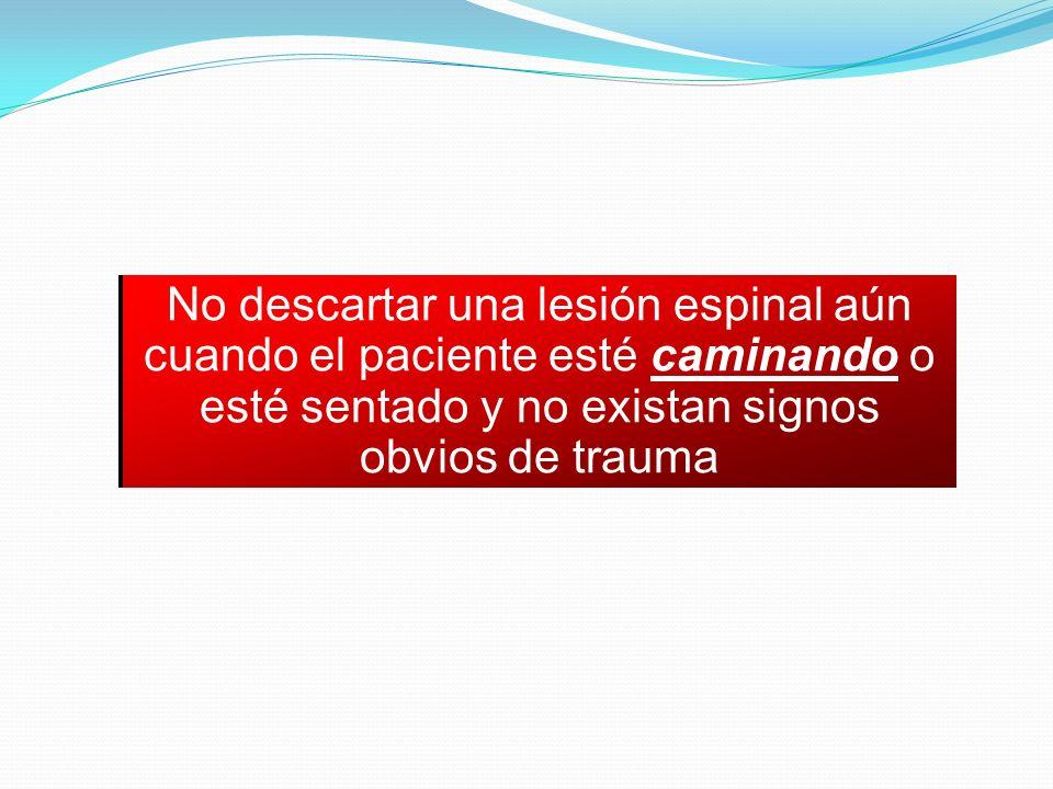 No descartar una lesión espinal aún cuando el paciente esté caminando o esté sentado y no existan signos obvios de trauma
