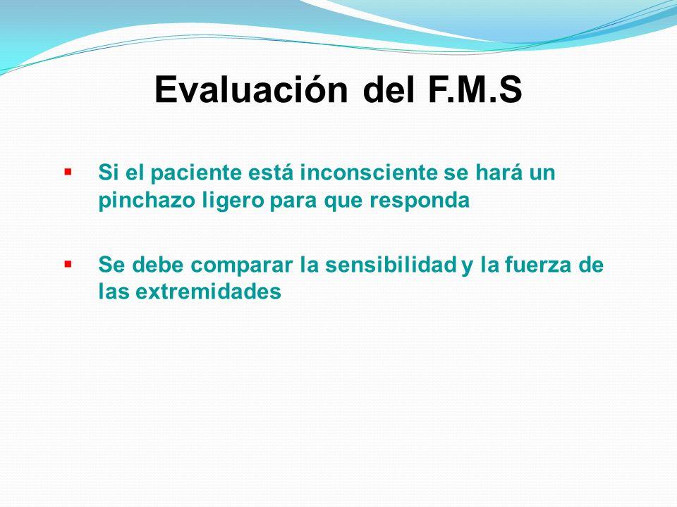 Evaluación del F.M.S Si el paciente está inconsciente se hará un pinchazo ligero para que responda.