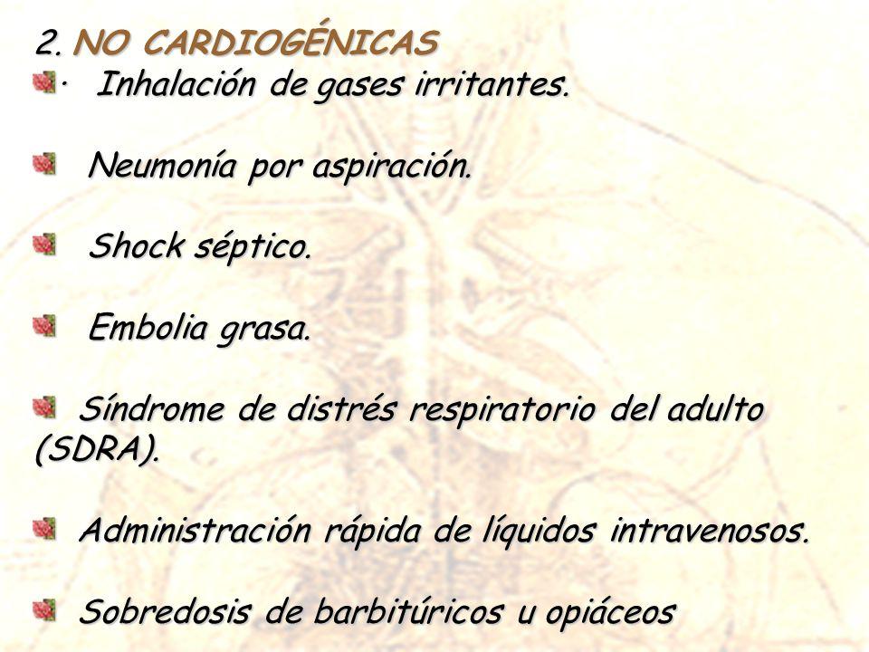 2. NO CARDIOGÉNICAS · Inhalación de gases irritantes. Neumonía por aspiración. Shock séptico. Embolia grasa.
