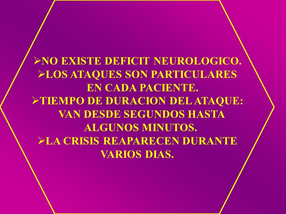 NO EXISTE DEFICIT NEUROLOGICO. LOS ATAQUES SON PARTICULARES