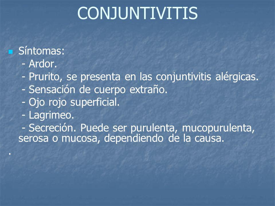 CONJUNTIVITIS Síntomas: - Ardor.