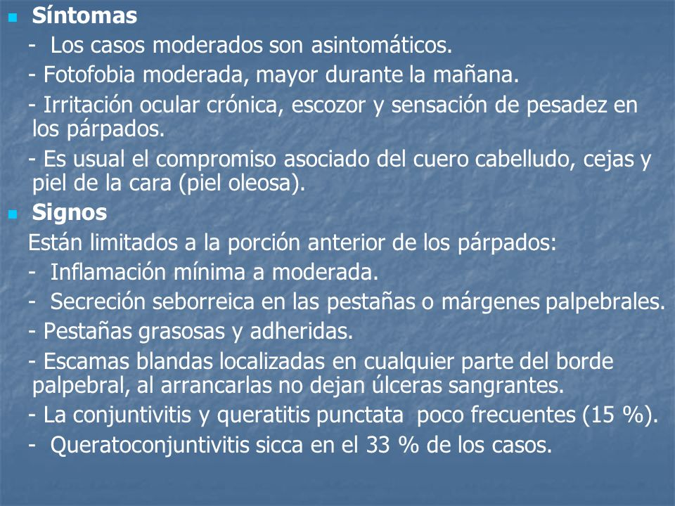 Síntomas- Los casos moderados son asintomáticos. - Fotofobia moderada, mayor durante la mañana.