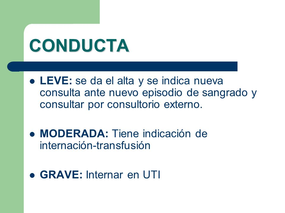 CONDUCTA LEVE: se da el alta y se indica nueva consulta ante nuevo episodio de sangrado y consultar por consultorio externo.