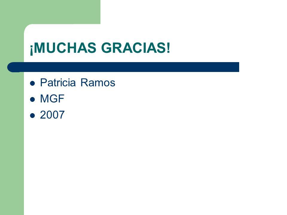 ¡MUCHAS GRACIAS! Patricia Ramos MGF 2007
