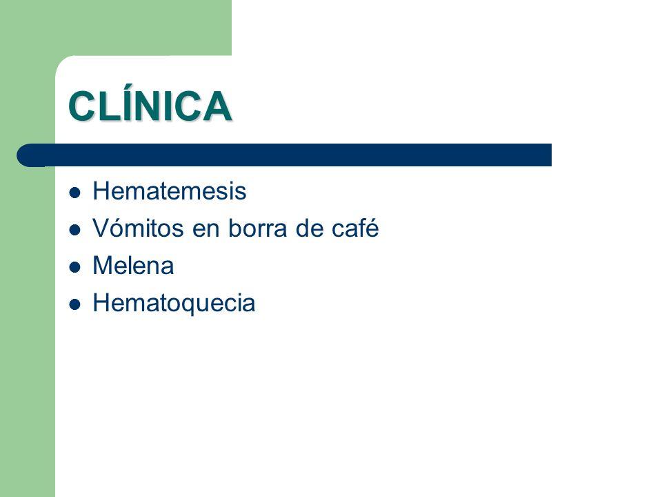 CLÍNICA Hematemesis Vómitos en borra de café Melena Hematoquecia