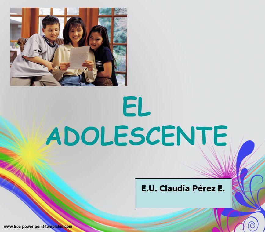 EL ADOLESCENTE E.U. Claudia Pérez E.