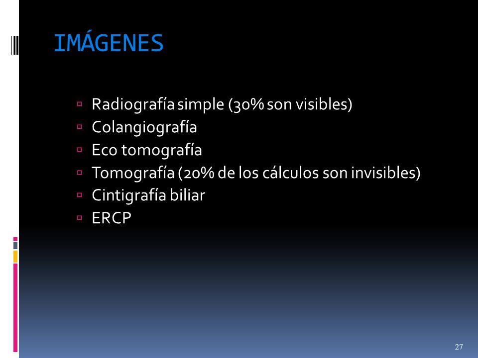 IMÁGENES Radiografía simple (30% son visibles) Colangiografía