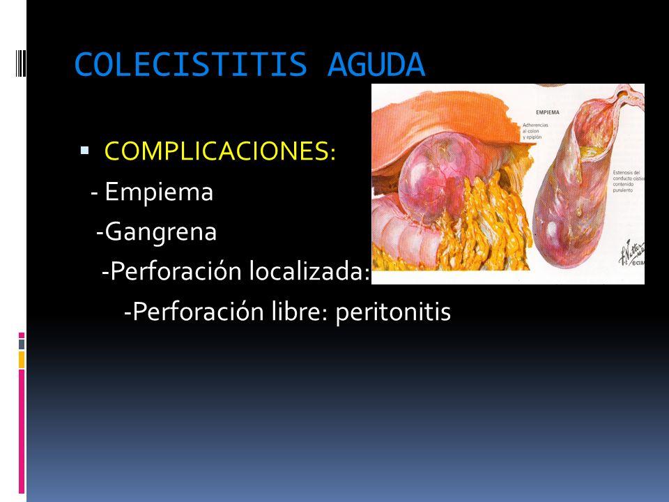 COLECISTITIS AGUDA COMPLICACIONES: - Empiema -Gangrena