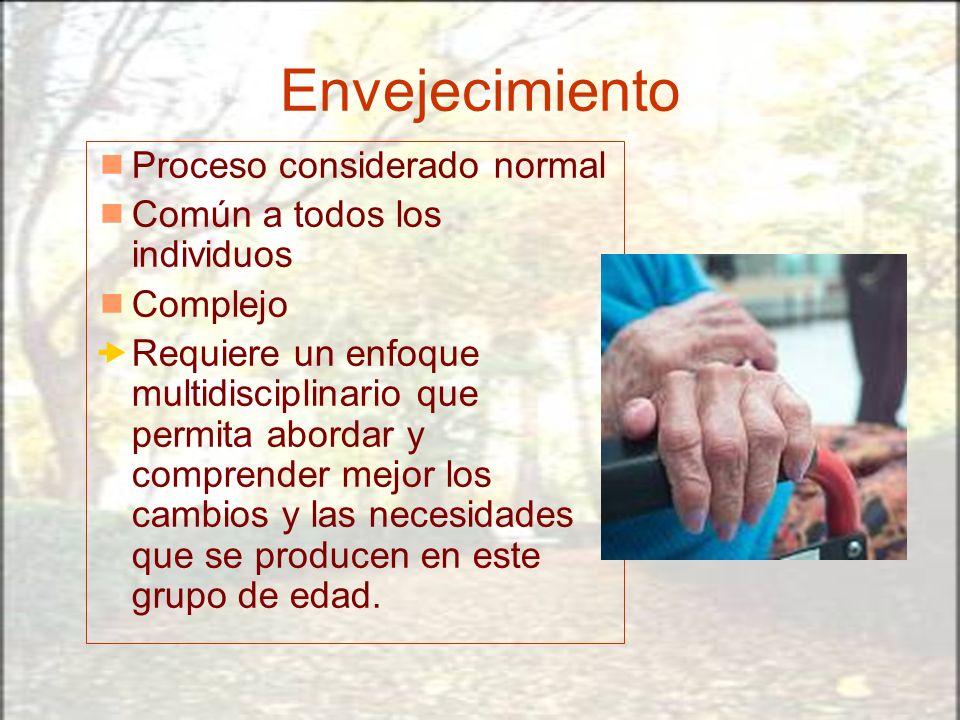Envejecimiento Proceso considerado normal Común a todos los individuos