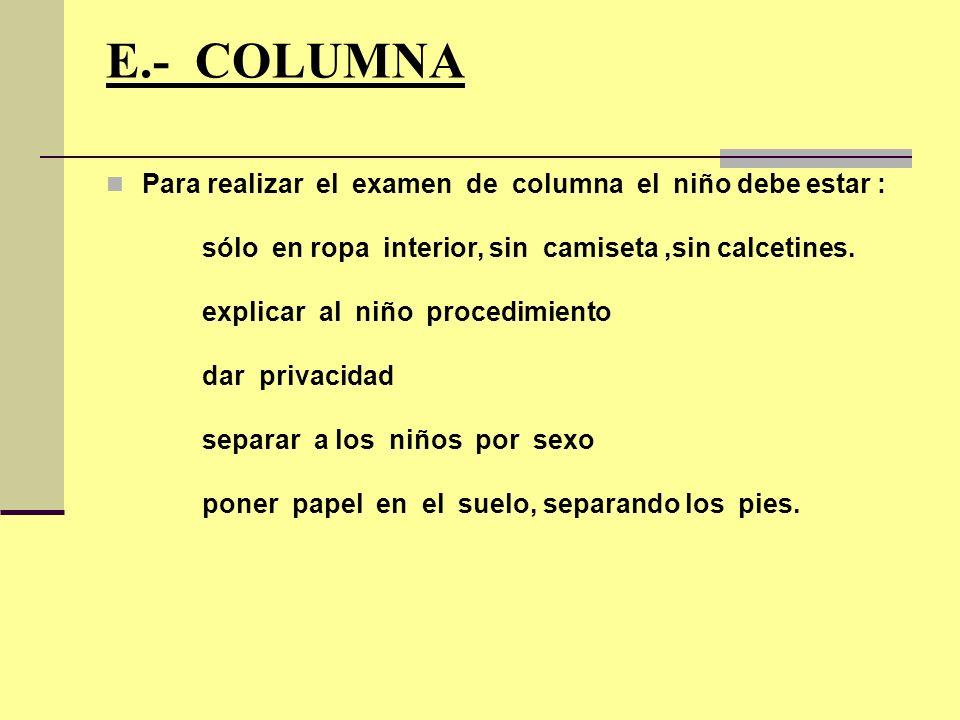 E.- COLUMNA Para realizar el examen de columna el niño debe estar :