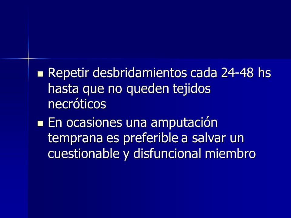 Repetir desbridamientos cada 24-48 hs hasta que no queden tejidos necróticos