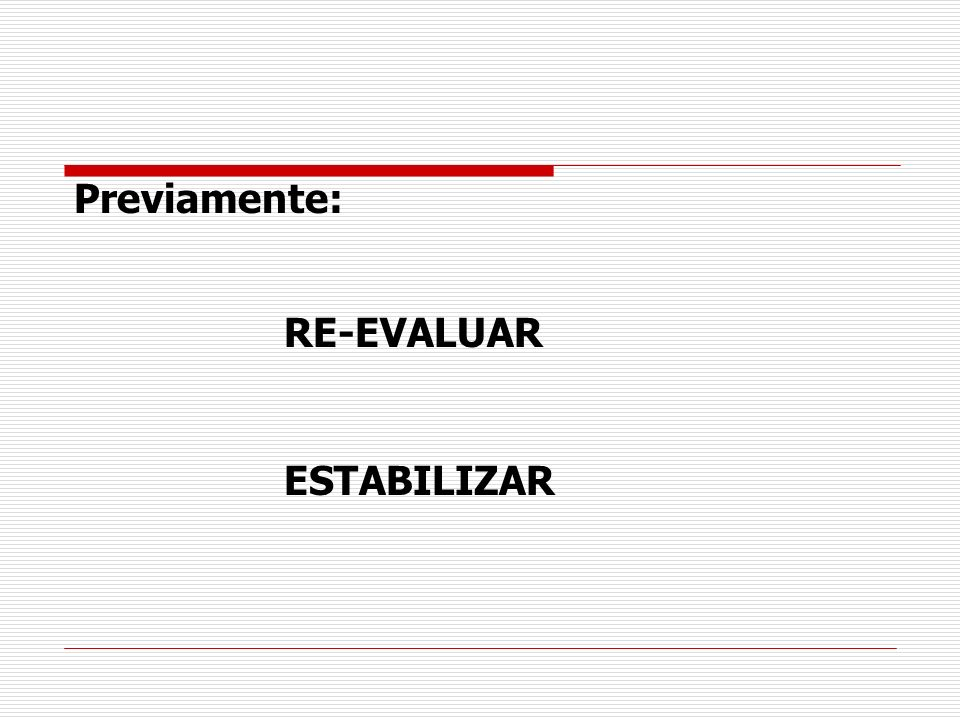Previamente: RE-EVALUAR ESTABILIZAR